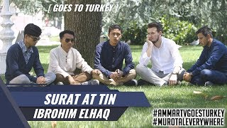 Goes To Turkey || Surat At Tin || Ibrohim Elhaq