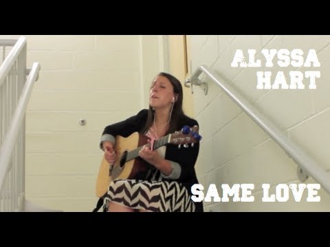 ALYSSA HART - Same Love - Macklemore & Ryan Lewis ft. Mary Lambert Cover Alyssa Hart I may not be the same, but that's not important... The tambourine you can barely hear ...