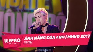 Mùa Hè Không Độ 2017  Ánh Nắng Của Anh  ErikCa Khúc: Ánh Nắng Của AnhTrình bày: ErikGala Mùa Hè Không Độ 2017 là một đại nhạc hội âm nhạc giải trí lớn nhất mùa hè được tổ chức tại Hà Nội và Hồ Chí Minh với sự góp mặt của hàng loạt ngôi sao nổi tiếng cùng hàng chục ngàn các bạn trẻ trên khắp cả nước.TRÀ XANH KHÔNG ĐỘ - HÂN HẠNH ĐỒNG HÀNH CÙNG CHƯƠNG TRÌNH-------------------------------------------------------------Website: http://muahekhongdo.vn/Fanpage: https://www.facebook.com/vnweproenter...▶ CLICK TO SUBSCRIBE: www.metub.net/wetube