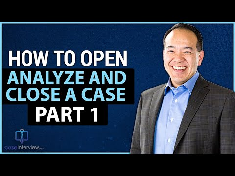 How To Open, Analyze And Close A Case Interview - Part 1 (Video 3 Of 12)