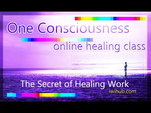 The Secret of Healing Work, One Consciousness II by Wim