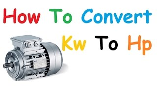 How To Convert Kw To Hp MY CHANNEL https://www.youtube.com/channel/UCcZvfc7ry59VekcQFlqVPYg?... ...