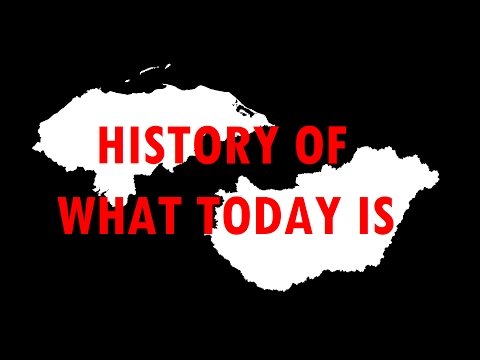 History of what today is: Honduras + Hungary [#50]