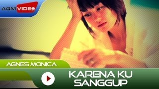 Video Agnes Monica - Karena Ku Sanggup | Official Music Video MP3, 3GP, MP4, WEBM, AVI, FLV Oktober 2018