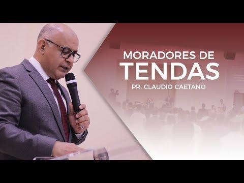 Moradores de Tendas - Pr Claudio Caetano