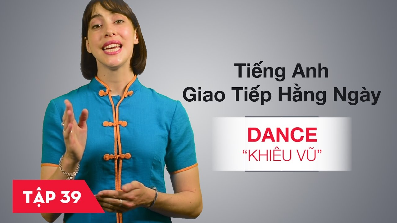 Tiếng Anh giao tiếp cơ bản hàng ngày - Bài 39: Dance - Khiêu vũ