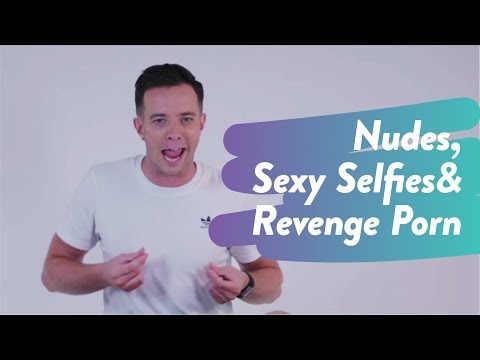 Nudes, Sexy Selfies & Revenge Porn - The REAL Sex Talk