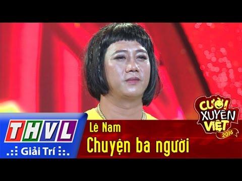 Chuyện ba người - Lê Nam Cười xuyên Việt Phiên bản nghệ sĩ 2016 Tập 9