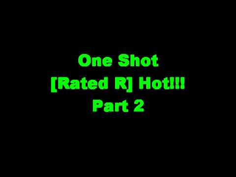 One Shot [Rated R] Hot!!! (Part 2)