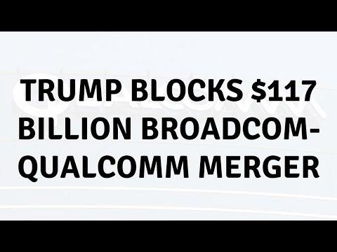 Daily Tech News - Trump blocks $117 billion Broadcom-Qualcomm merger