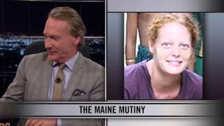 Real Time with Bill Maher: New Rule: The Maine Mutiny (HBO)
