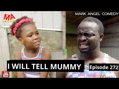 I WILL TELL MUMMY( mark angel comedy)episode 272