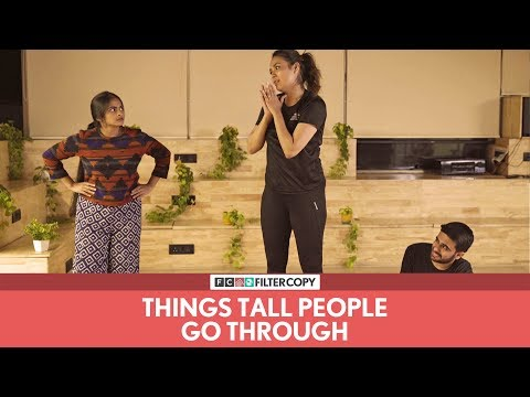FilterCopy | Things Tall People Go Through | Ft. Shyam Renganathan and Sagarika Chhetri