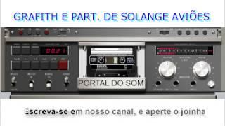 SUCESSOS DAS ANTIGAS COM A BANDA GRAFITH E PARTICIPAÇÃO DE SOLANGE AVIÕES DO FORRÓ