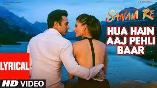 Video HUA HAIN AAJ PEHLI BAAR (Lyrical)| SANAM RE | Pulkit Samrat, Urvashi Rautela | Divya Khosla Kumar MP3, 3GP, MP4, WEBM, AVI, FLV Juni 2019