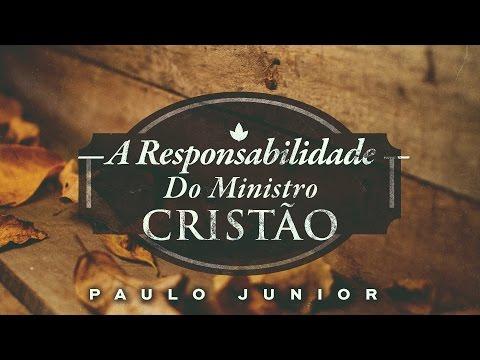 Paulo Junior - A responsabilidade do Ministro Cristão