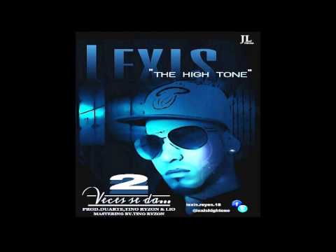 Lexis The High Tone - 2 Veces Se Da (Prod by. Duarte, Tino)