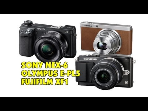A Look at the Sony NEX-6 | Fujifilm XF1 | Olympus PEN E-PL5