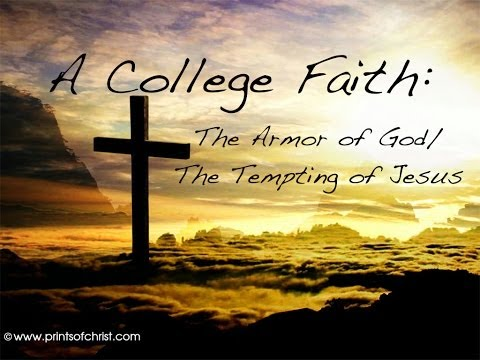 A College Faith: The Armor of God/The Temptation of Jesus (Matthew 4:1-11)