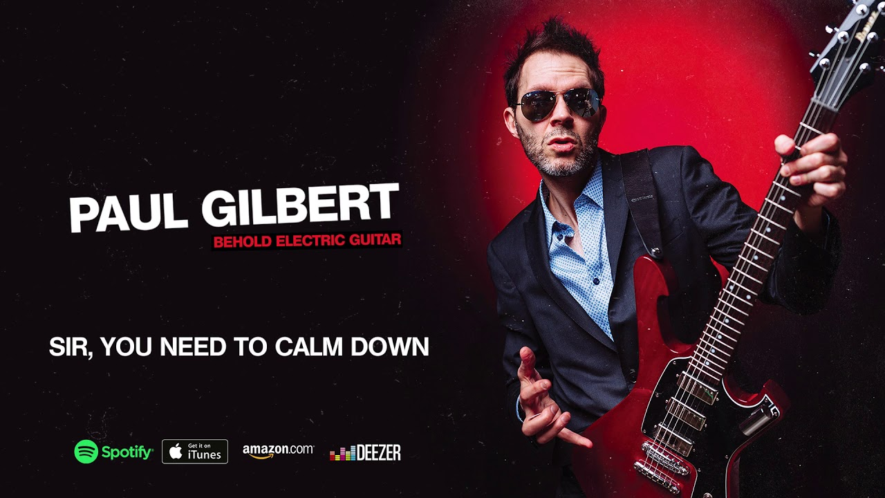 Paul Gilbert – Sir, You Need To Calm Down (Behold Electric Guitar)