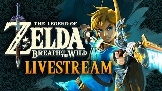 Zelda: Breath Of The Wild - Early Game Shenanigans Livestream