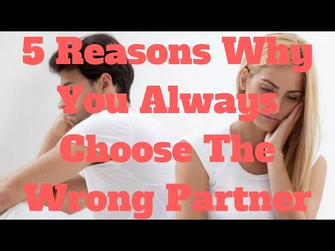 5 Reasons Why You Always Choose The Wrong Partner