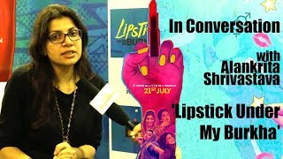 In Conversation With Alankrita Shrivastava | Lipstick Under My Burkha