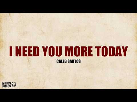 Caleb Santos - I Need You More Today (Lyrics)