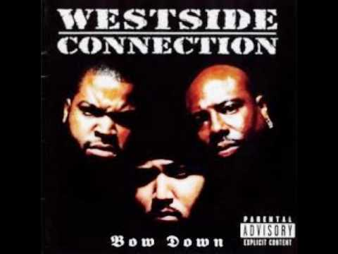 Bow Down Westside Connection Ft. Ice Cube And Mack 10