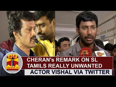 Director-Cherans-Remark-on-Sri-Lankan-Tamils-really-unwanted--Vishal-via-Twitter-Thanthi-TV