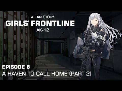 [AK-12] Episode 8: A Haven to Call Home Part 2 [Girls' Frontline Fan Story - Arc 3]