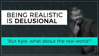 Day 99 - Being Realistic is Delusional