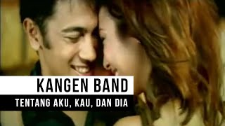 Video KANGEN Band - Tentang Aku, Kau & Dia (Official Music Video) MP3, 3GP, MP4, WEBM, AVI, FLV Desember 2018