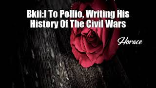 Video Bkii:I To Pollio, Writing His History Of The Civil Wars (Horace Poem) MP3, 3GP, MP4, WEBM, AVI, FLV Oktober 2017