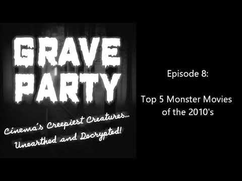 Grave Party Episode 8: Top 5 Monster Movies of the 2010's