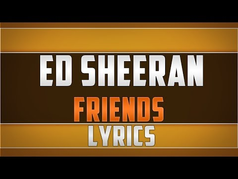 Video Ed Sheeran- Friends Lyrics download in MP3, 3GP, MP4, WEBM, AVI, FLV January 2017