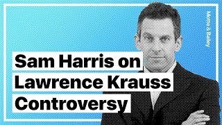 Sam Harris' Thoughts on the Controversy Surrounding Lawrence Krauss