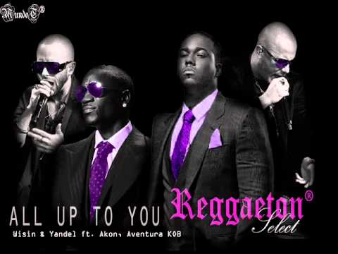 All Up To You - Wisin & Yandel Ft Akon, Aventura KOB