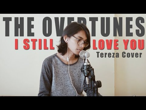 Video The Overtunes - I Still Love You (Ost. Cek Toko Sebelah) - Cover By Tereza download in MP3, 3GP, MP4, WEBM, AVI, FLV January 2017