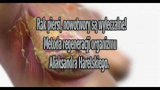 Rak piersi, nowotwory są wyleczalne! Metoda regeneracji organizmu Aliaksandra Haretskiego.