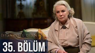 İstanbullu Gelin 35. Bölüm