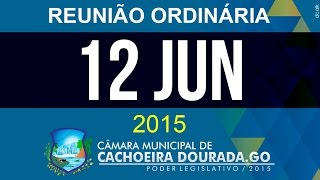 12 de Junho de 2015 - Reunião Ordinária da Câmara Municipal de Cachoeira Dourada - Goiás