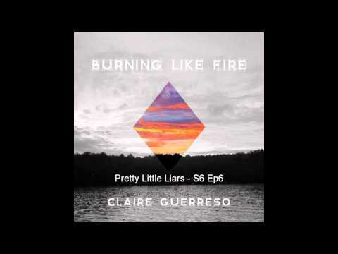 """""""Burning Like Fire"""" by Claire Guerreso (feat. on ABC's Pretty Little Liars - Season 6x6) [OFFICIAL]"""