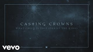 Video Casting Crowns - What Child Is This (Christ the King) [Audio] MP3, 3GP, MP4, WEBM, AVI, FLV Desember 2018