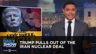 Video Trump Pulls Out of the Iran Nuclear Deal | The Daily Show MP3, 3GP, MP4, WEBM, AVI, FLV Juli 2018