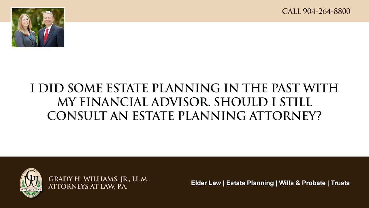Video - I did some estate planning in the past with my financial advisor. Should I still consult an estate planning attorney?
