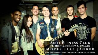 Anti Fitness Club ft. Hien & Johnny K. Palmer - Moves Like Jagger