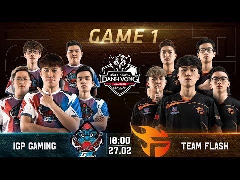 Trận 1 | IGP Gaming vs Team Flash | Đấu Trường Danh Vọng mùa Xuân 2019 - Thời lượng: 28 phút.