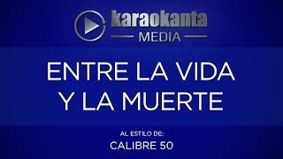 Karaokanta - Calibre 50 - Entre la vida y la muerte