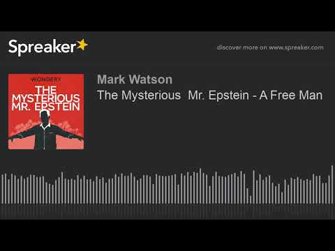 The Mysterious  Mr. Epstein - A Free Man (part 3 of 3, made with Spreaker)